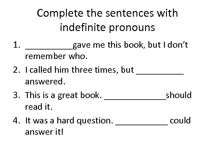 Complete the sentences with indefinite pronouns 1. _____gave me this book, but I don't