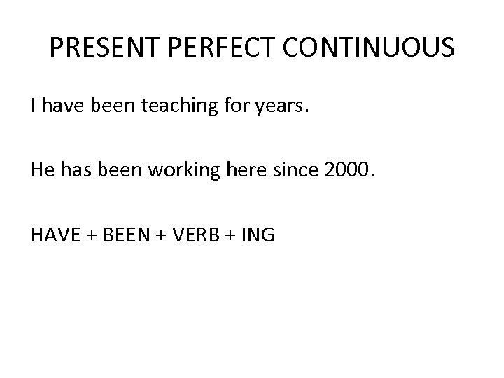 PRESENT PERFECT CONTINUOUS I have been teaching for years. He has been working here