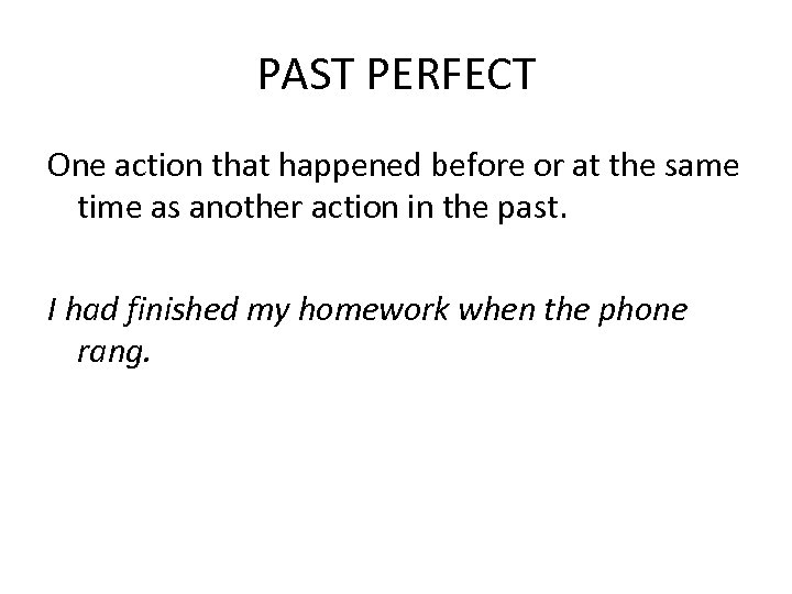 PAST PERFECT One action that happened before or at the same time as another