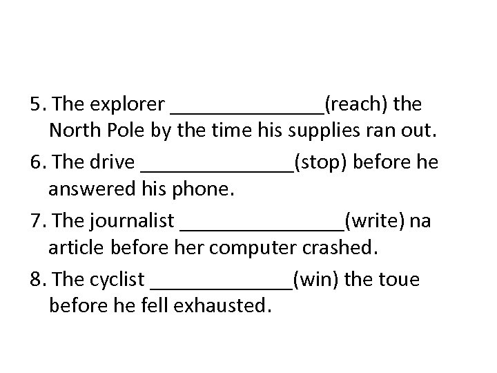 5. The explorer _______(reach) the North Pole by the time his supplies ran out.