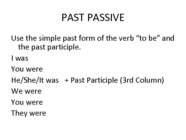 """PAST PASSIVE Use the simple past form of the verb """"to be"""" and the"""