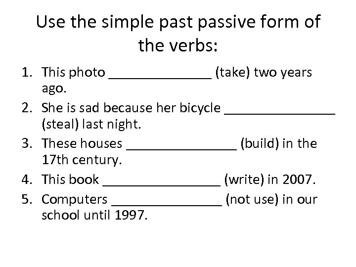 Use the simple past passive form of the verbs: 1. This photo _______ (take)