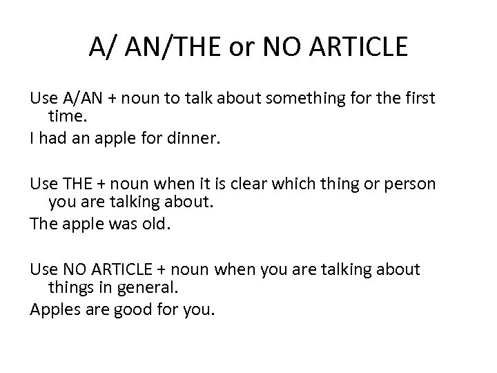 A/ AN/THE or NO ARTICLE Use A/AN + noun to talk about something for