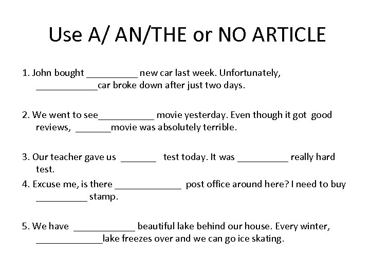 Use A/ AN/THE or NO ARTICLE 1. John bought _____ new car last week.