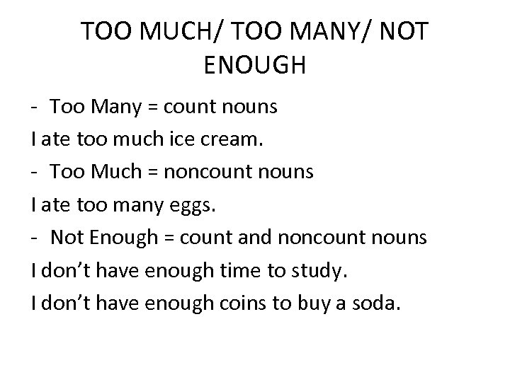 TOO MUCH/ TOO MANY/ NOT ENOUGH - Too Many = count nouns I ate