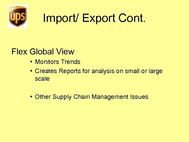 Import/ Export Cont. Flex Global View • Monitors Trends • Creates Reports for analysis