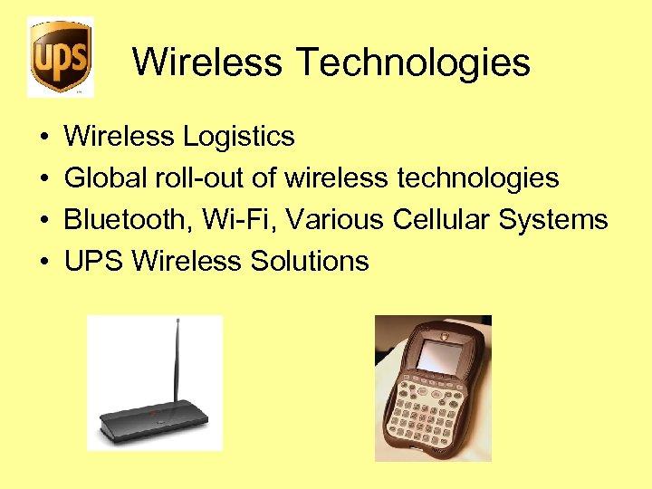 Wireless Technologies • • Wireless Logistics Global roll-out of wireless technologies Bluetooth, Wi-Fi, Various