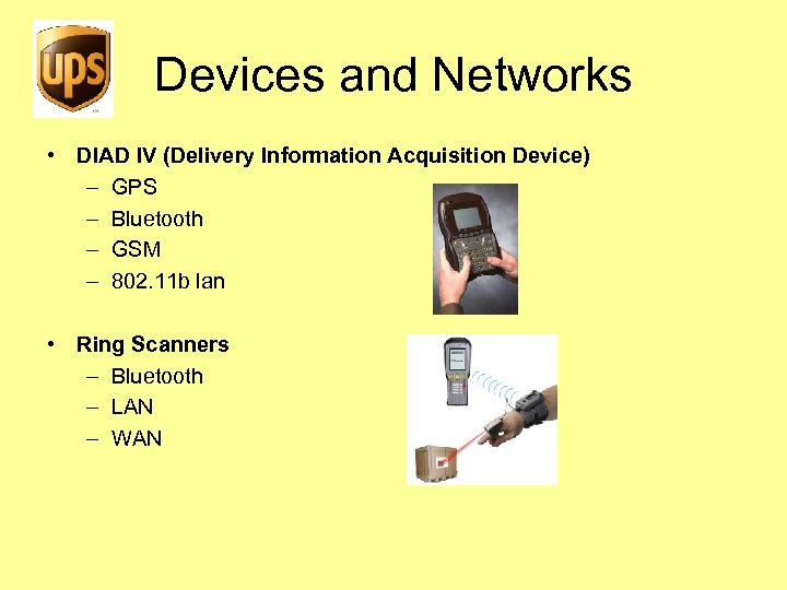 Devices and Networks • DIAD IV (Delivery Information Acquisition Device) – GPS – Bluetooth