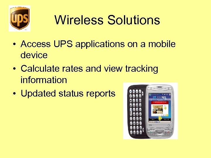 Wireless Solutions • Access UPS applications on a mobile device • Calculate rates and