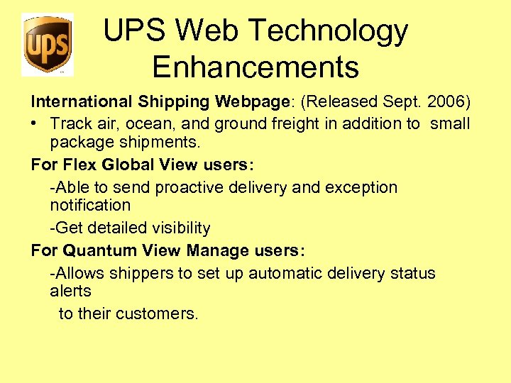 UPS Web Technology Enhancements International Shipping Webpage: (Released Sept. 2006) • Track air, ocean,