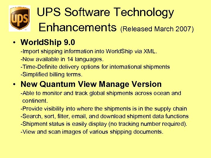 UPS Software Technology Enhancements (Released March 2007) • World. Ship 9. 0 -Import shipping
