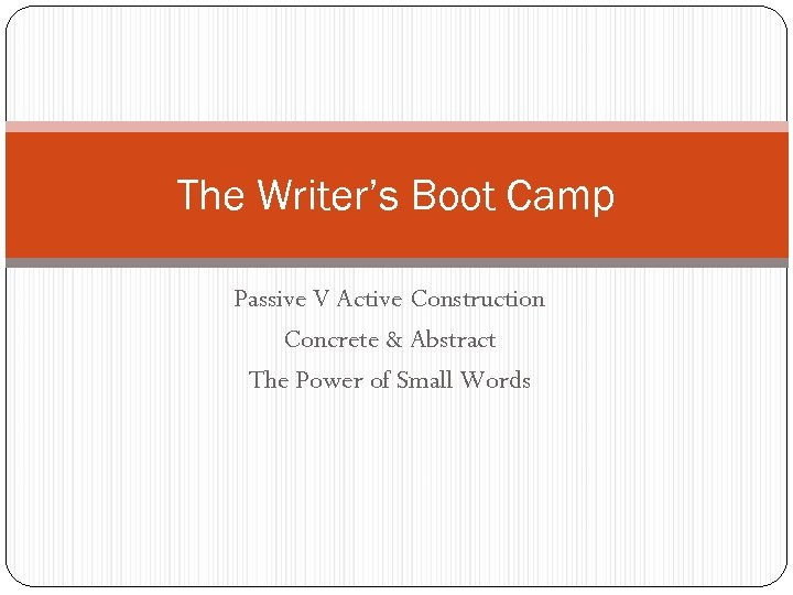 The Writer's Boot Camp Passive V Active Construction Concrete & Abstract The Power of