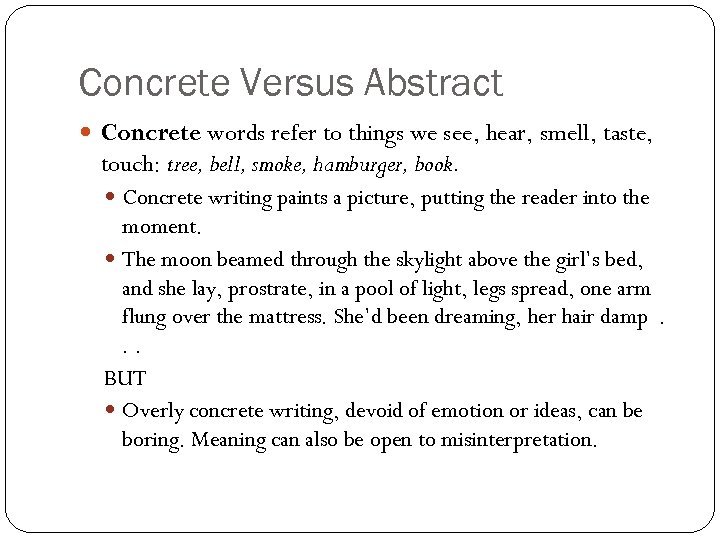 Concrete Versus Abstract Concrete words refer to things we see, hear, smell, taste, touch: