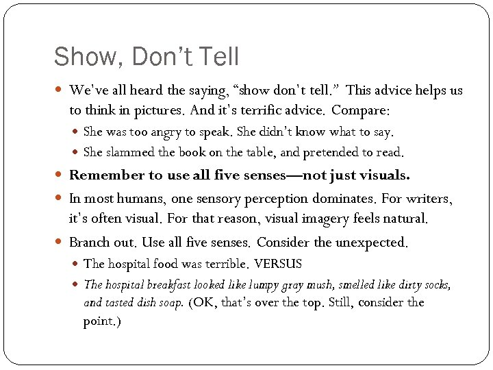 "Show, Don't Tell We've all heard the saying, ""show don't tell. "" This advice"
