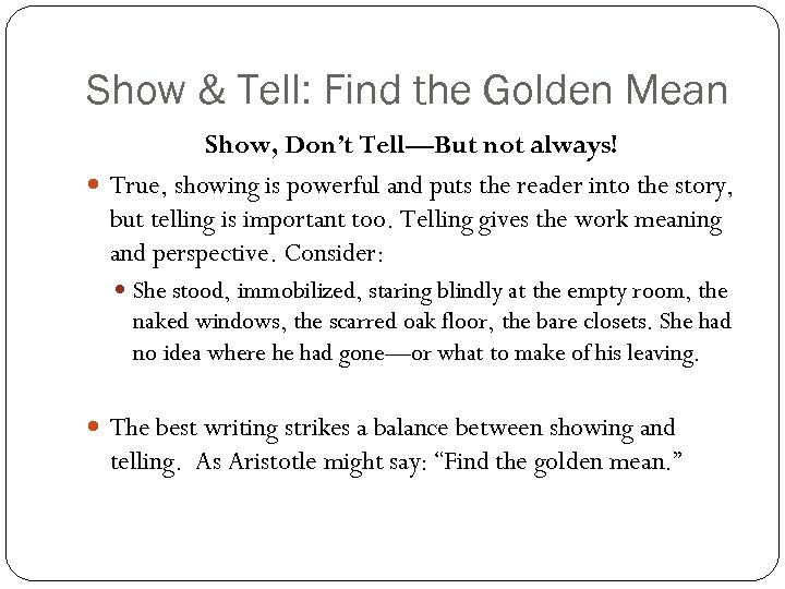 Show & Tell: Find the Golden Mean Show, Don't Tell—But not always! True, showing