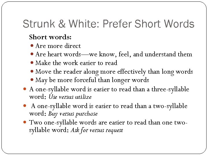 Strunk & White: Prefer Short Words Short words: Are more direct Are heart words—we