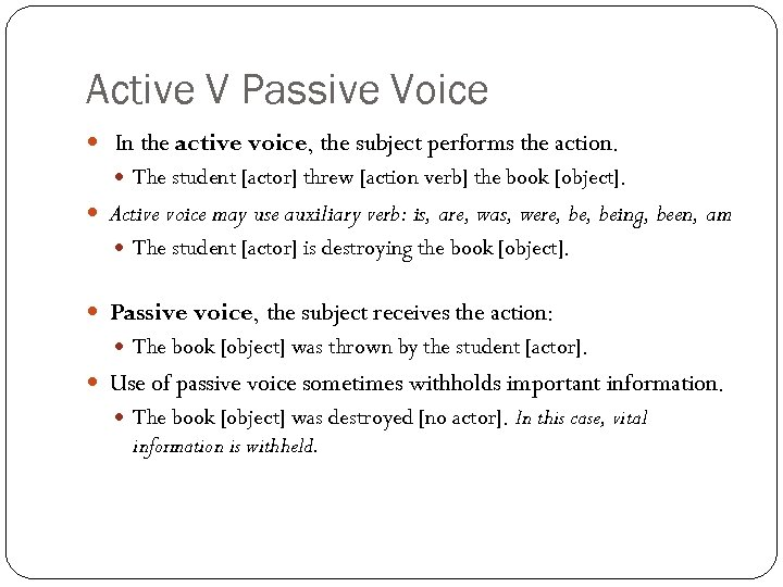 Active V Passive Voice In the active voice, the subject performs the action. The