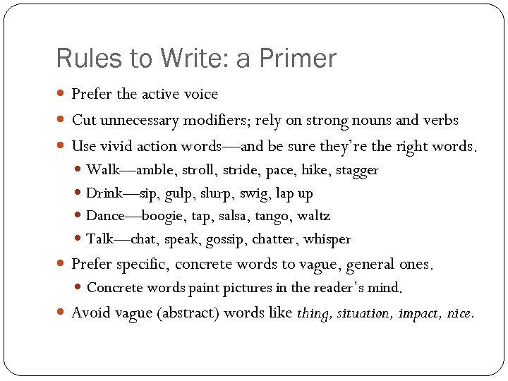 Rules to Write: a Primer Prefer the active voice Cut unnecessary modifiers; rely on
