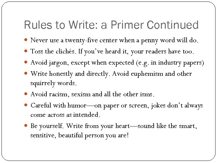Rules to Write: a Primer Continued Never use a twenty-five center when a penny