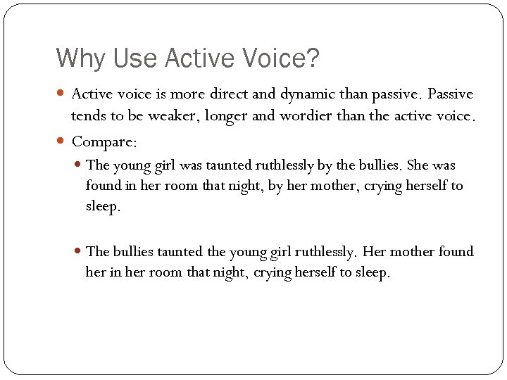 Why Use Active Voice? Active voice is more direct and dynamic than passive. Passive