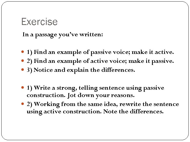 Exercise In a passage you've written: 1) Find an example of passive voice; make