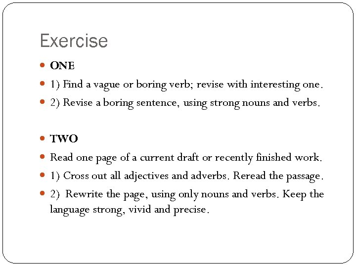 Exercise ONE 1) Find a vague or boring verb; revise with interesting one. 2)