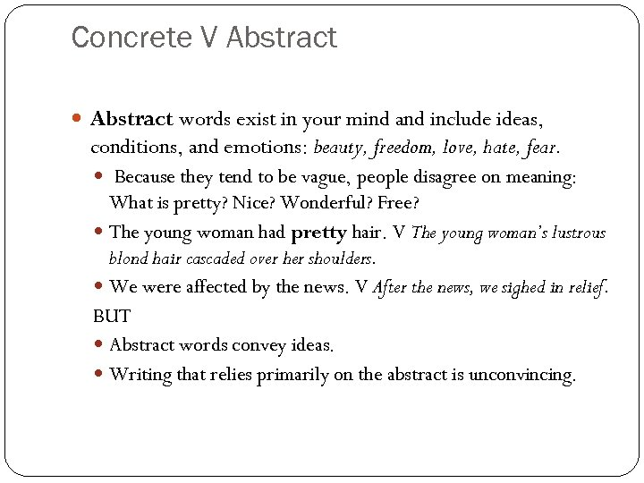 Concrete V Abstract words exist in your mind and include ideas, conditions, and emotions: