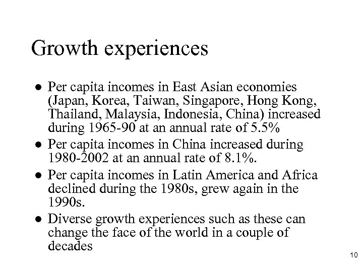 Growth experiences l l Per capita incomes in East Asian economies (Japan, Korea, Taiwan,