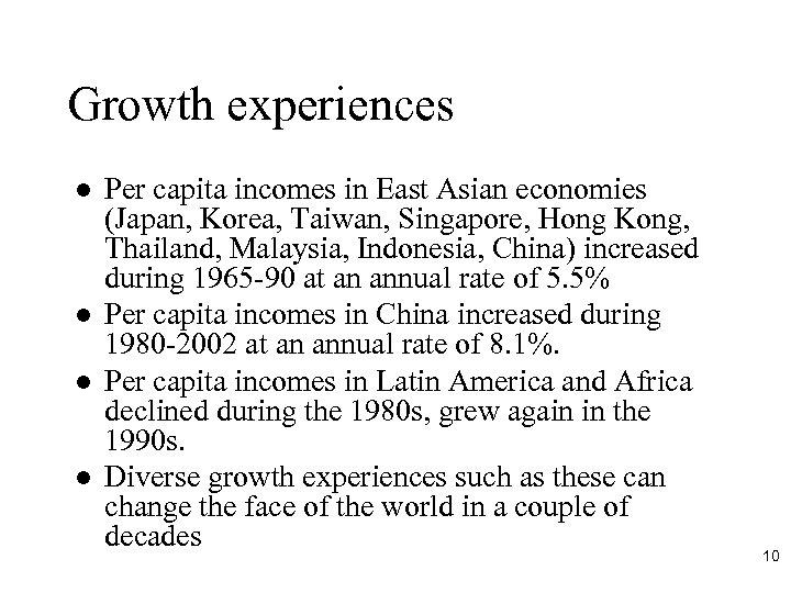 Growth experiences l l Per capita incomes in East Asian economies (Japan, Korea, Taiwan,