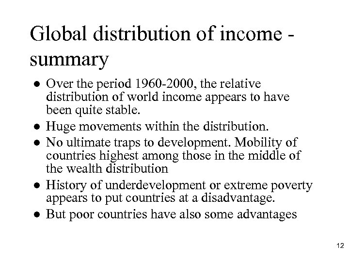 Global distribution of income summary l l l Over the period 1960 -2000, the