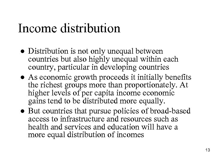 Income distribution l l l Distribution is not only unequal between countries but also