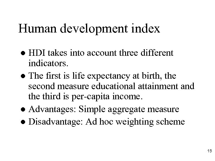 Human development index HDI takes into account three different indicators. l The first is