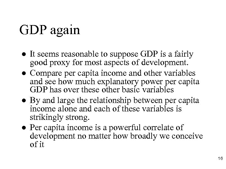 GDP again l l It seems reasonable to suppose GDP is a fairly good
