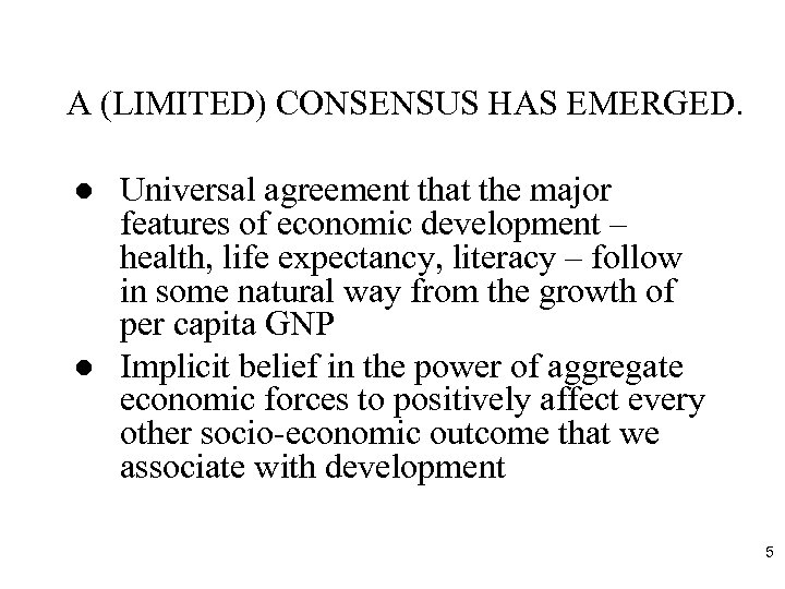 A (LIMITED) CONSENSUS HAS EMERGED. l l Universal agreement that the major features of