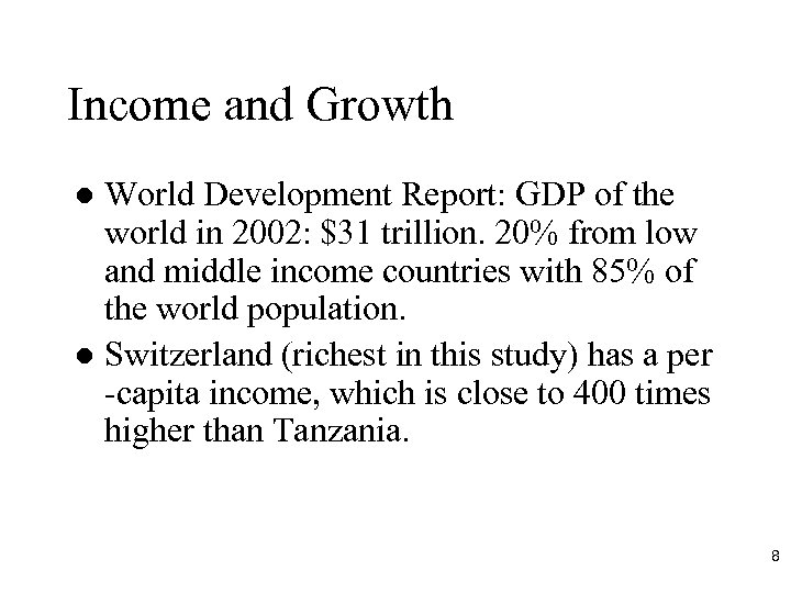 Income and Growth World Development Report: GDP of the world in 2002: $31 trillion.