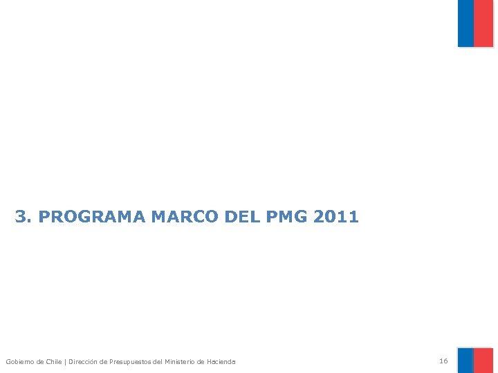 3. PROGRAMA MARCO DEL PMG 2011 Gobierno de Chile | Dirección de Presupuestos del