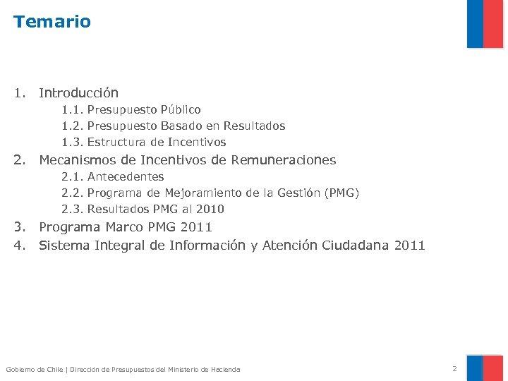 Temario 1. Introducción 1. 1. Presupuesto Público 1. 2. Presupuesto Basado en Resultados 1.