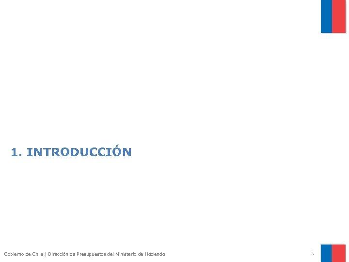 1. INTRODUCCIÓN Gobierno de Chile | Dirección de Presupuestos del Ministerio de Hacienda 3