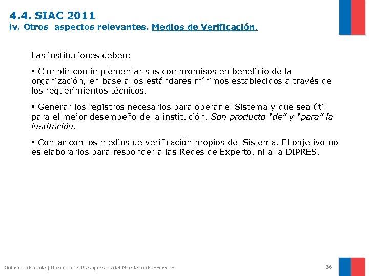 4. 4. SIAC 2011 iv. Otros aspectos relevantes. Medios de Verificación. Las instituciones deben: