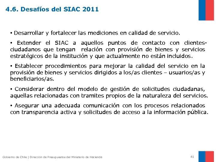 4. 6. Desafíos del SIAC 2011 • Desarrollar y fortalecer las mediciones en calidad