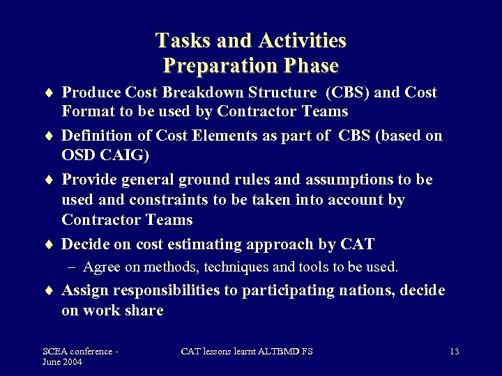 Tasks and Activities Preparation Phase Produce Cost Breakdown Structure (CBS) and Cost Format to