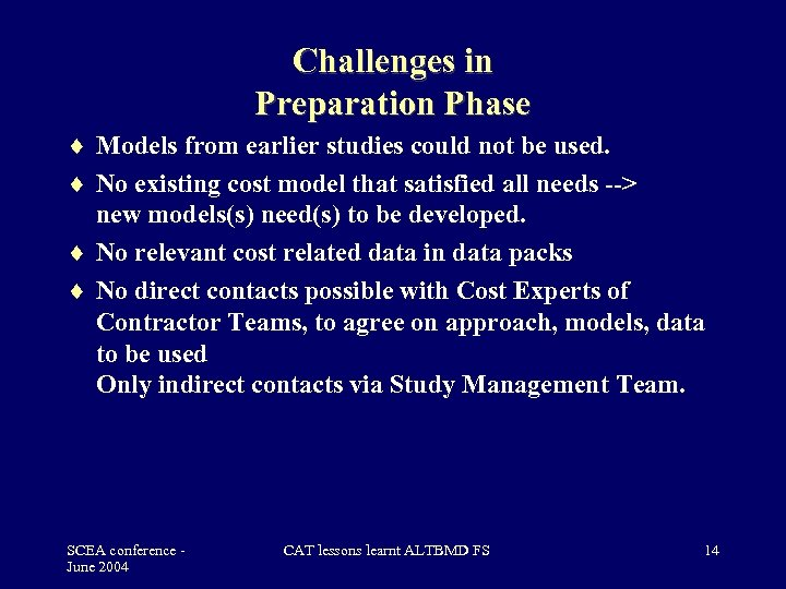 Challenges in Preparation Phase Models from earlier studies could not be used. No existing