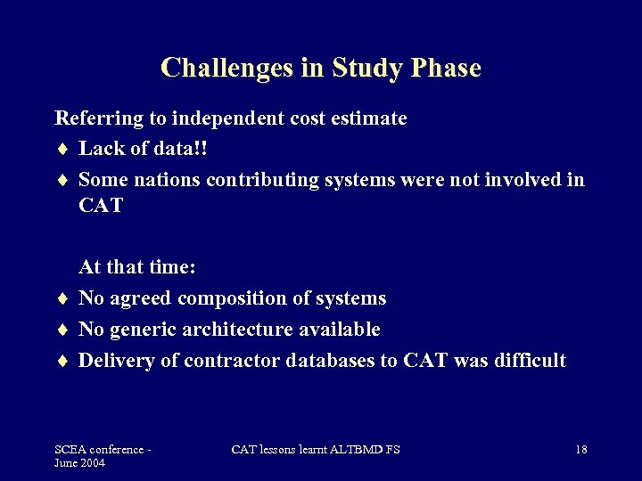 Challenges in Study Phase Referring to independent cost estimate Lack of data!! Some nations