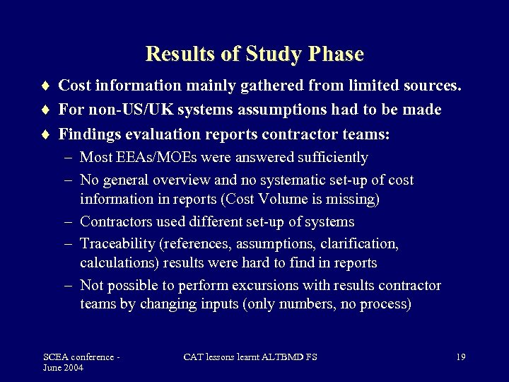 Results of Study Phase Cost information mainly gathered from limited sources. For non-US/UK systems