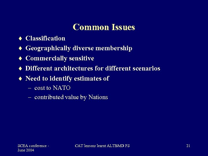 Common Issues Classification Geographically diverse membership Commercially sensitive Different architectures for different scenarios Need