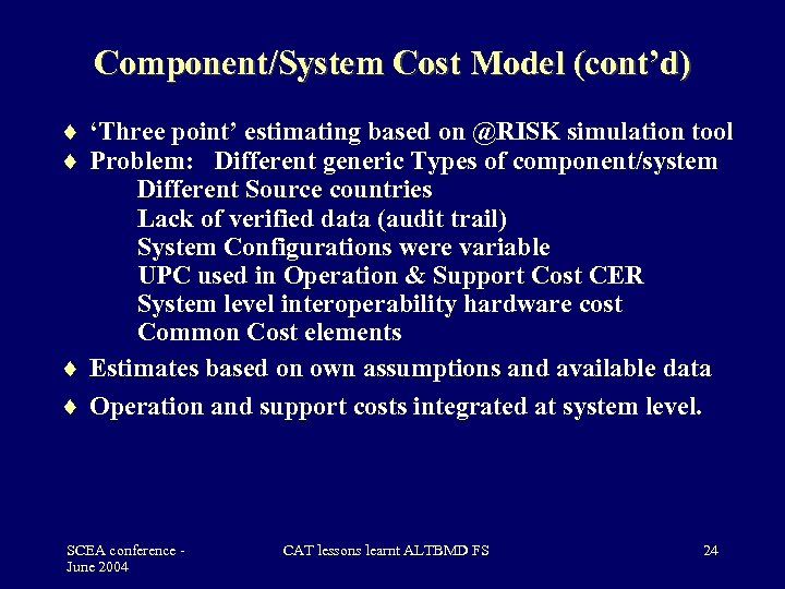 Component/System Cost Model (cont'd) 'Three point' estimating based on @RISK simulation tool Problem: Different
