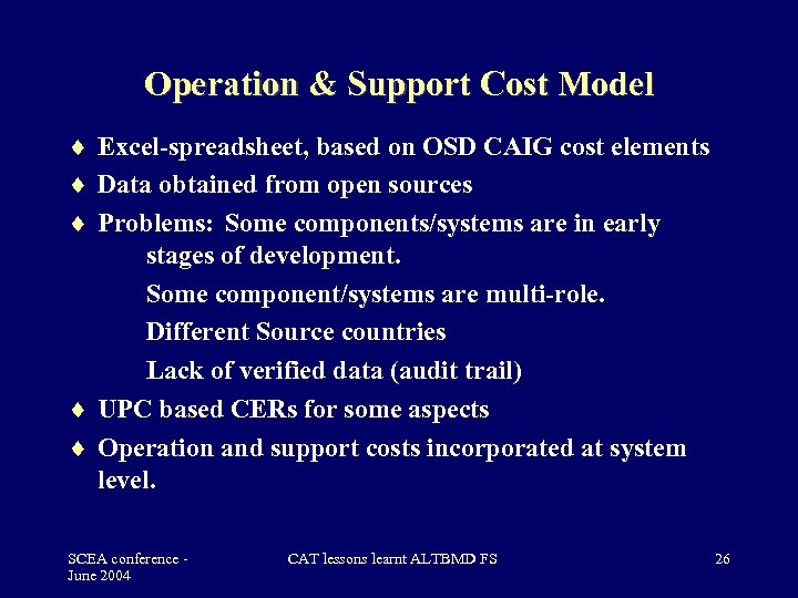 Operation & Support Cost Model Excel-spreadsheet, based on OSD CAIG cost elements Data obtained