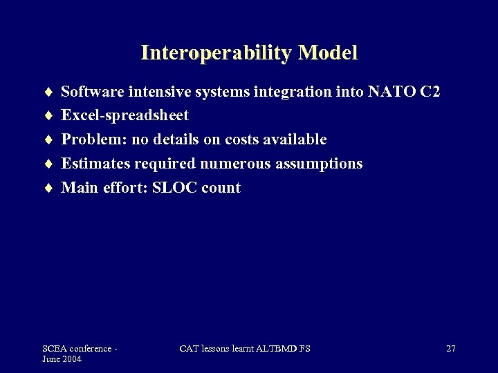 Interoperability Model Software intensive systems integration into NATO C 2 Excel-spreadsheet Problem: no details