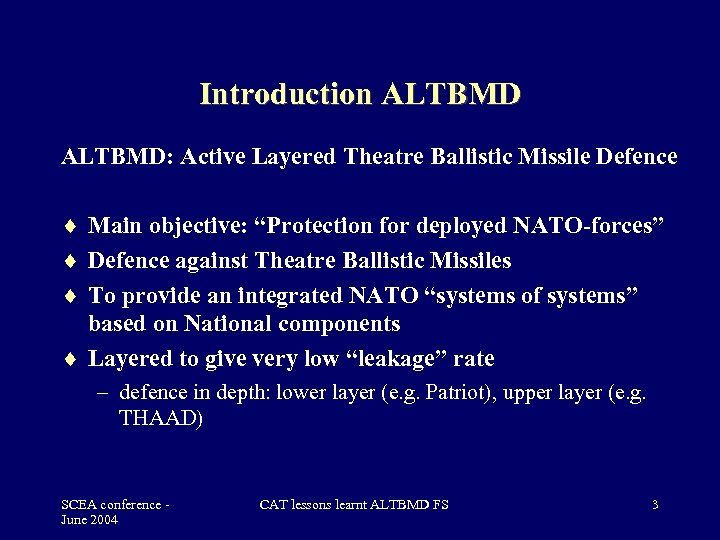 """Introduction ALTBMD: Active Layered Theatre Ballistic Missile Defence Main objective: """"Protection for deployed NATO-forces"""""""