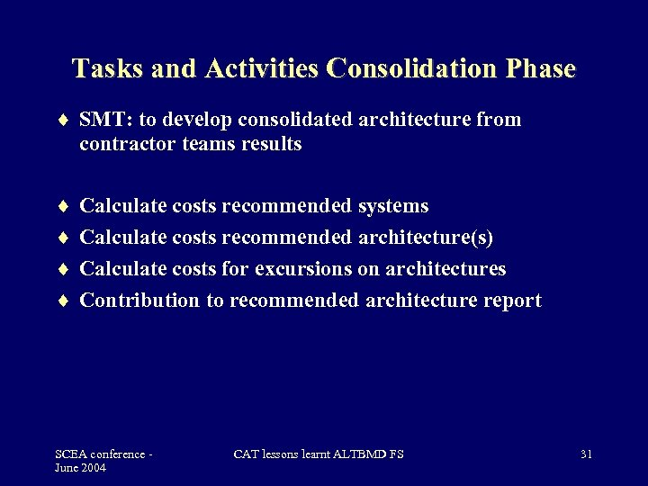 Tasks and Activities Consolidation Phase SMT: to develop consolidated architecture from contractor teams results